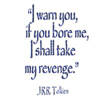 JRR, Tolkien, 'I warn you, if you bore me, I shall take my revenge' Photographic Print