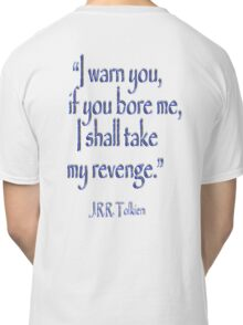 JRR, Tolkien, 'I warn you, if you bore me, I shall take my revenge' Classic T-Shirt
