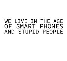 Cool Quote Smartphone Stupid People Funny Political Photographic Print