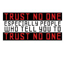 Trust No One Funny Cool Humour Smart Wordplay Photographic Print