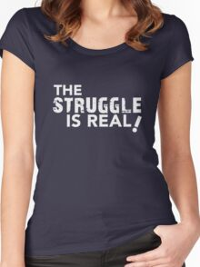 The Struggle is Real Women's Fitted Scoop T-Shirt