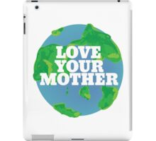 Love your MOTHER earth day iPad Case/Skin