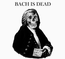 Bach is dead Unisex T-Shirt