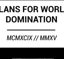 Plans For World Domination Sticker