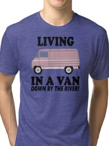 Living In A Van Down By The River Tri-blend T-Shirt