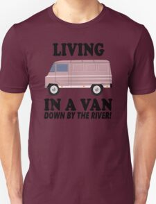 Living In A Van Down By The River Unisex T-Shirt