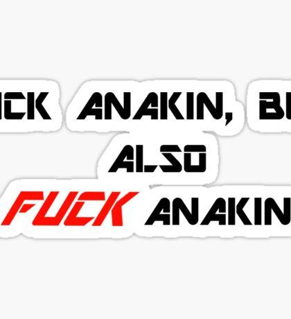 Fuck Anakin, but also FUCK Anakin Sticker
