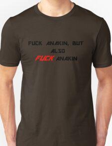 Fuck Anakin, but also FUCK Anakin Unisex T-Shirt