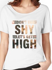 Don't be shy let's get high Women's Relaxed Fit T-Shirt
