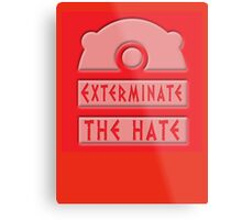 Exterminate the hate! Metal Print