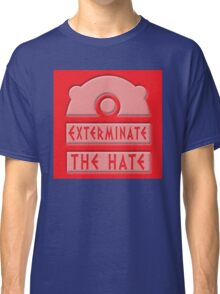Exterminate the hate! Classic T-Shirt
