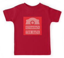 Exterminate the hate! Kids Tee