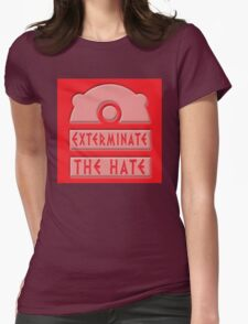 Exterminate the hate! Womens Fitted T-Shirt