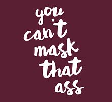 You can't mask that ass Unisex T-Shirt
