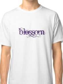 Blossom like only you can Classic T-Shirt