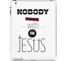 Nobody fucks with the jesus iPad Case/Skin