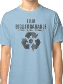 I Am Biodegradable  Classic T-Shirt