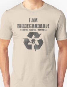 I Am Biodegradable  Unisex T-Shirt