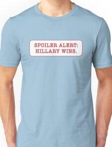 Spoiler Alert: Hillary Wins. Unisex T-Shirt