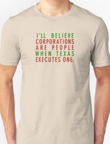 I'll Believe Corporations Are People When Texas Executes One T-Shirt