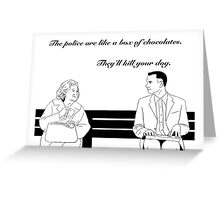 The police are like a box of chocolates... Greeting Card