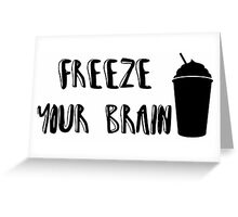 Freeze Your Brain- Heathers Greeting Card