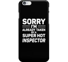 Sorry I'm Already Taken By A Super Hot Inspector iPhone Case/Skin