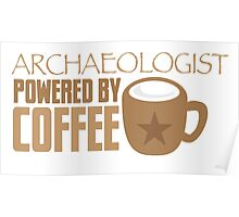 Archaeologist powered by coffee Poster