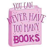 You can NEVER have too many books! Photographic Print
