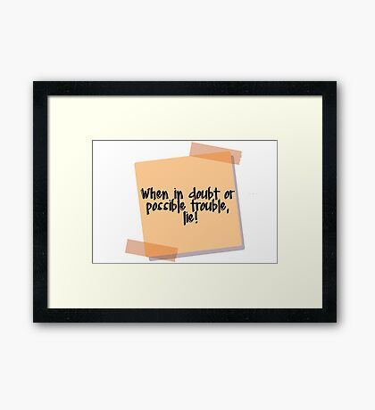 When in doubt or possible trouble, lie! Framed Print