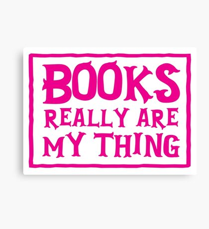 books really are my thing Canvas Print