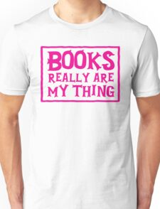 books really are my thing Unisex T-Shirt