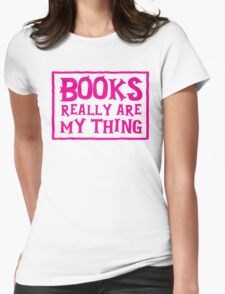 books really are my thing Womens Fitted T-Shirt