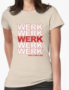 Werk...And Have a Nice Day Womens Fitted T-Shirt