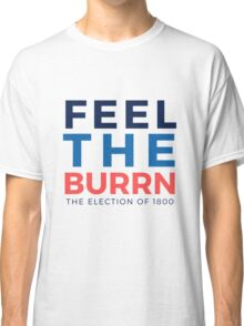 Feel the Burrn - Bernie Sanders Hamilton Parody 2 Classic T-Shirt
