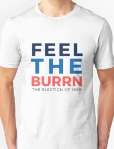 Feel the Burrn - Bernie Sanders Hamilton Parody 2 T-Shirt