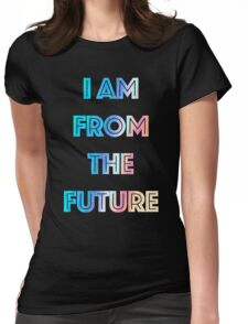 I AM FROM THE FUTURE Womens Fitted T-Shirt