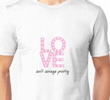 Love isn't always pretty Unisex T-Shirt
