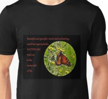 Beautiful and graceful, varied and enchanting, small but approachable, butterflies lead you to the sunny side of life.  Unisex T-Shirt