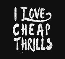 i love cheap thrills Unisex T-Shirt