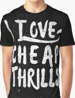 i love cheap thrills Graphic T-Shirt