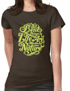 Life Ar Made In Nature Funny Tshirt Womens Fitted T-Shirt
