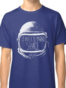 I Need More Space Classic T-Shirt