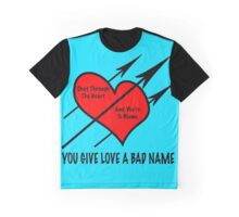 You Give Love A Bad Name Graphic T-Shirt