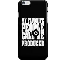 My Favorite People Call Me Producer iPhone Case/Skin