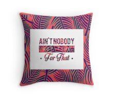 Ain't Nobody. Throw Pillow