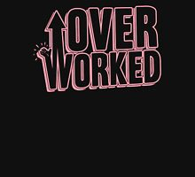 Over worked Funny Men's Tshirt Unisex T-Shirt