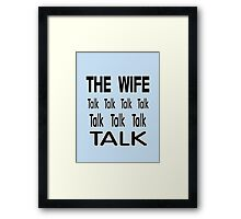 The Wife .. Talk Talk Framed Print