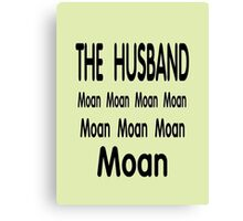The Husband .. Moan Canvas Print