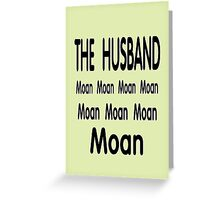 The Husband .. Moan Greeting Card